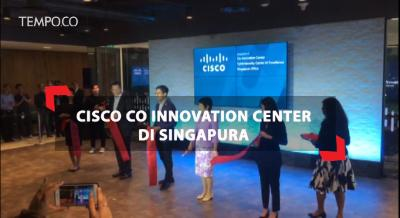Cisco Co Innovation Center di Singapura Fokuskan 3 Hal Ini