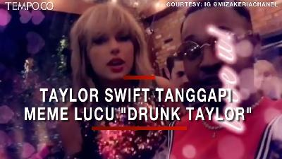 Video Taylor Swift Viral, Berhamburan Meme Lucu Drunk Taylor