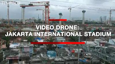 Video Drone: Proses Pembangunan Jakarta International Stadium