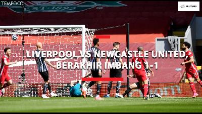 Liverpool vs Newcastle United, Laga Hasil Imbang 1-1