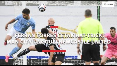 Hat-trick Ferran Torres Buat Man City Ungguli Newcastle United